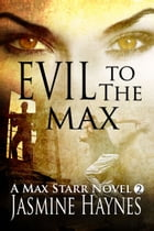 Evil to the Max: Max Starr Series, Book 2, a paranormal mystery/romance by Jasmine Haynes