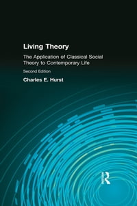 Living Theory: The Application of Classical Social Theory to Contemporary Life