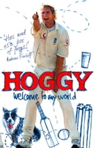 Hoggy: Welcome to My World by Matthew Hoggard