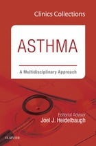 Asthma: A Multidisciplinary Approach, 2C (Clinics Collections), E-Book by Joel J. Heidelbaugh, MD