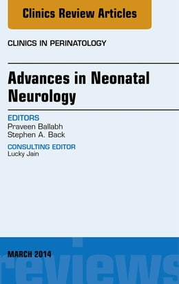 Book Advances in Neonatal Neurology, An Issue of Clinics in Perinatology, E-Book by Praveen Ballabh, MD