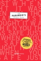 The Paranoid's Pocket Guide: Hundreds of Things You Never Knew You Had to Worry About by Cameron Tuttle