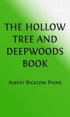 The Hollow Tree and Deep Woods Book (Illustrated) by Albert Bigelow Paine