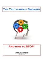The Truth about Smoking (and how to STOP): Stop Smoking easily when you know the FACTS! by Christian Bell