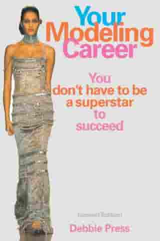 Your Modeling Career: You Don't Have to Be a Superstar to Succeed by Debbie Press