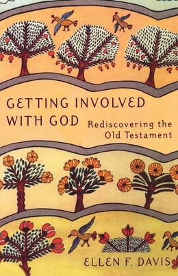 Book Getting Involved with God: Rediscovering the Old Testament by Ellen F. Davis