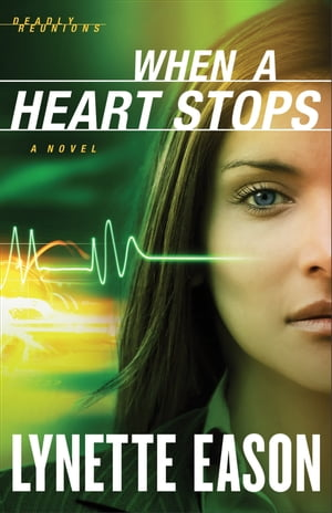 When a Heart Stops (Deadly Reunions Book #2) A Novel