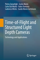 Time-of-Flight and Structured Light Depth Cameras: Technology and Applications by Pietro Zanuttigh