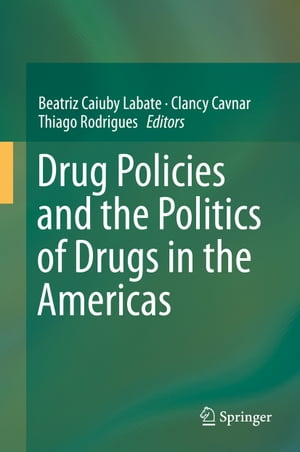 Drug Policies and the Politics of Drugs in the Americas by Beatriz Caiuby Labate