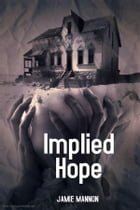 Implied Hope by JAMIE MANNON