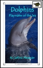 Dolphins: Playmates of the Sea: Educational Version by Caitlind L. Alexander