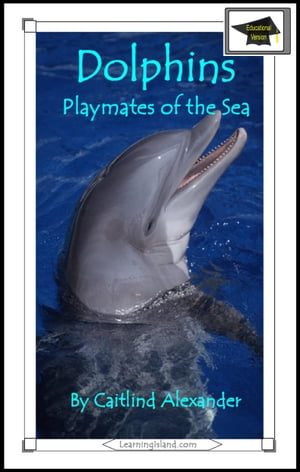 Dolphins: Playmates of the Sea: Educational Version