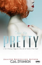 Color Me Pretty: a Tale of Recovery, a Happily Ever After, and the Success of Claire Simone by C.M. Stunich