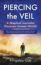 Piercing the Veil: A Skeptical Journalist Discovers Unseen Worlds (deluxe) by Kingsley Guy