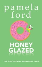 Honey Glazed: A feel good romantic comedy by Pamela Ford