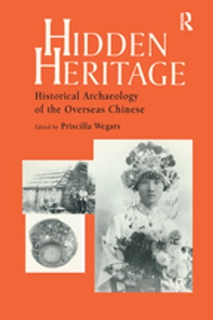 Hidden Heritage Historical Archaeology of the Overseas Chinese