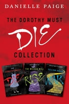 Dorothy Must Die Collection: Books 1-3: Dorothy Must Die, The Wicked Will Rise, Yellow Brick War by Danielle Paige