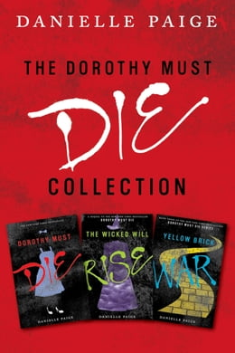 Book Dorothy Must Die Collection: Books 1-3: Dorothy Must Die, The Wicked Will Rise, Yellow Brick War by Danielle Paige