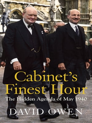 Cabinet's Finest Hour: The Hidden Agenda of May 1940 by David Owen