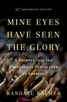 Mine Eyes Have Seen the Glory: A Journey into the Evangelical Subculture in America, 25th…