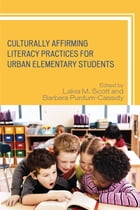 Culturally Affirming Literacy Practices for Urban Elementary Students by Lakia M. Scott