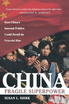 China: Fragile Superpower : How China's Internal Politics Could Derail Its Peaceful Rise: Fragile Superpower by Susan L. Shirk
