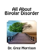All About Bipolar Disorder by Dr. Greg Morrison