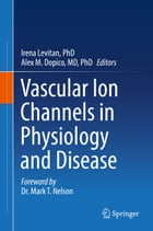 Vascular Ion Channels in Physiology and Disease by Irena Levitan, PhD