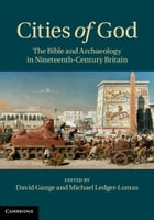 Cities of God: The Bible and Archaeology in Nineteenth-Century Britain