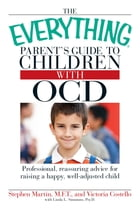 The Everything Parent's Guide to Children with OCD: Professional, reassuring advice for raising a happy, well-adjusted child by Stephen Martin