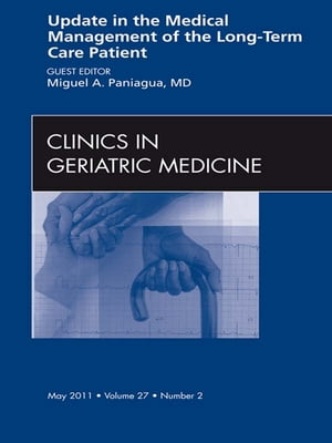 Update in the Medical Management of the Long Term Care Patient,  An Issue of Clinics in Geriatric Medicine