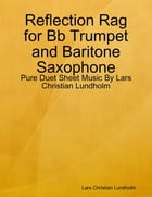 Reflection Rag for Bb Trumpet and Baritone Saxophone - Pure Duet Sheet Music By Lars Christian Lundholm by Lars Christian Lundholm