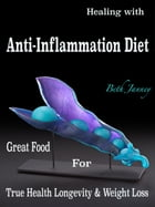 Healing with Anti-Inflammation Diet: Great Food For True Health Longevity & Weight Loss by Beth Janney