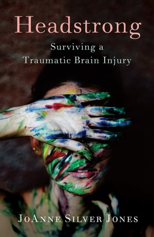 Headstrong: Surviving a Traumatic Brain Injury by JoAnne Silver Jones