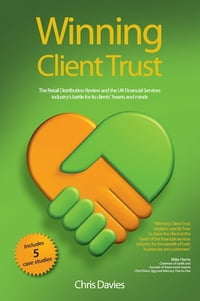Winning Client Trust: The Retail Distribution Review and the UK Financial Services Industry's…
