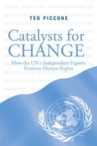 Catalysts for Change: How the U.N.'s Independent Experts Promote Human Rights by Ted Piccone