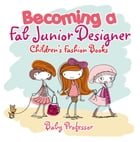 Becoming a Fab Junior Designer , Children's Fashion Books by Baby Professor