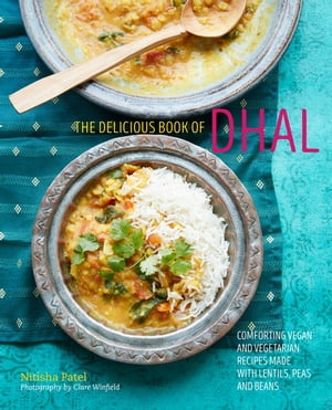 The delicious book of dhal: Comforting vegan and vegetarian recipes made with lentils, peas and beans