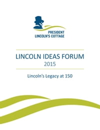 Lincoln Ideas Forum: Lincoln's Legacy At 150