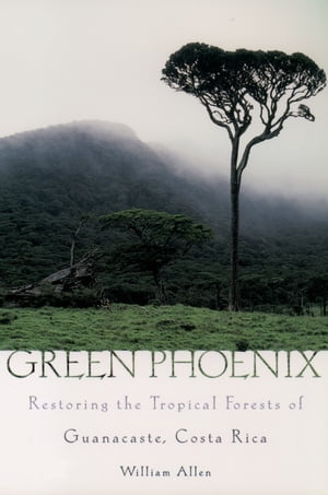 Green Phoenix Restoring the Tropical Forests of Guanacaste,  Costa Rica
