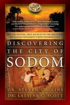 Discovering the City of Sodom: The Fascinating, True Account of the Discovery of the Old Testament…