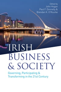 Irish Business and Society: Governing, Participating and Transforming in the 21st Century