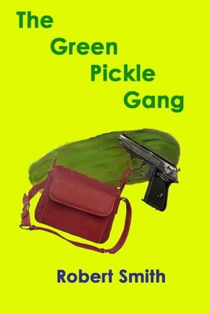 The Green PIckle Gang by Robert Smith