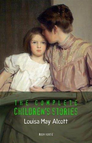Alcott, Louisa May: The Complete Children's Stories by Louisa May Alcott