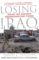 Losing Iraq: Inside the Postwar Reconstruction Fiasco by David L. Phillips