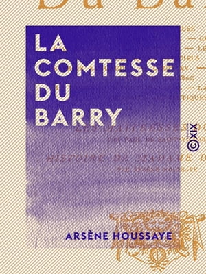 La Comtesse Du Barry by Arsène Houssaye