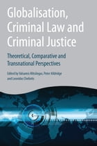Globalisation, Criminal Law and Criminal Justice,: Theoretical, Comparative and Transnational…