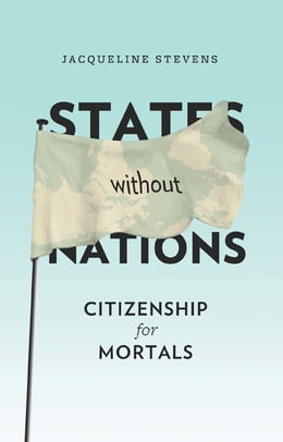 Book States Without Nations: Citizenship for Mortals by Jacqueline Stevens