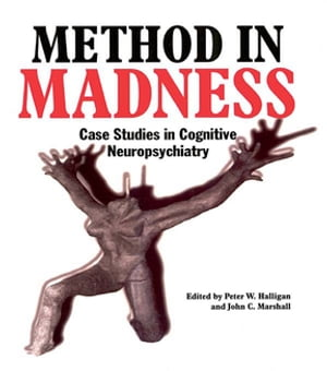 Method In Madness: Case Studies In Cognitive Neuropsychiatry by Peter W. Halligan