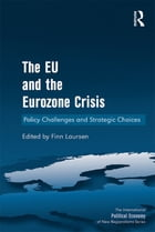 The EU and the Eurozone Crisis: Policy Challenges and Strategic Choices